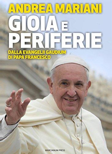 Gioia e periferie: Dalla Evangelii Gaudium di Papa Francesco