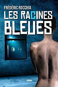 Les racines bleues par Frédéric Rocchia