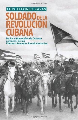 Soldado De La Revolucion Cubana: De Los Canaverales a General De Las Fuerzas Armadas Revolucionarias by Luis Alfonso Zayas (2011-02-01)