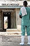 Ebola`s Message – Public Health and Medicine in the Twenty–First Century (Basic Bioethics)