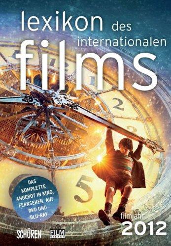 Lexikon des internationalen Films - Filmjahr 2012: Das komplette Angebot im Kino, Fernsehen und auf DVD/Blu-ray