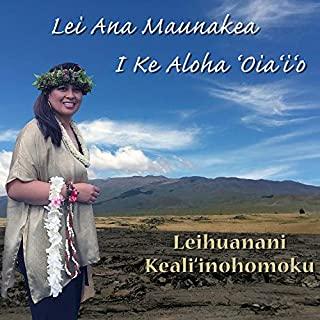 Lei Ana Maunakea I Ke Aloha 'Oia'i'o