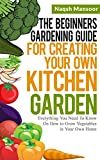 #6: The Beginners Gardening Guide For Creating Your Own Kitchen Garden: Everything You Need To Know On How to Grow Vegetables in Your Own Home