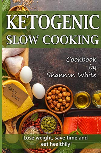 Ketogenic Slow Cooking: Lose Weight, Save Time and Eat Healthily! ( Easy Low-Carb, Crock Pot Recipes) (Cookbooks, Band 2)