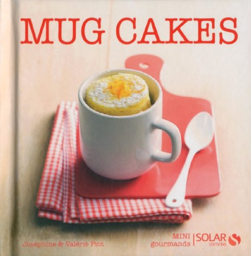 Mugcakes - Mini gourmands par Joséphine PIOT