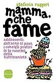 Mamma, che fame: Adolescenti: dall'acne al peso, i consigli pratici (e le ricette) della nutrizionista