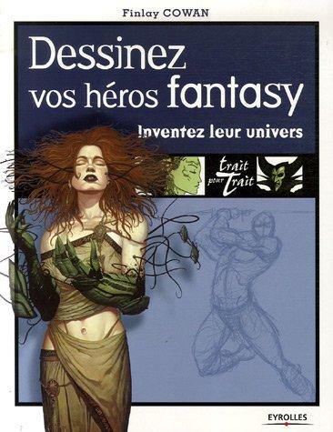 Trait Pour Trait Eyrolles - Dessinez vos héros fantasy: Inventez leur