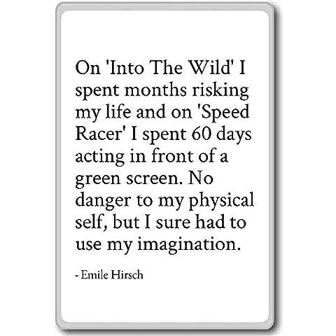 On 'Into The Wild' I spent months risking my l... - Emile Hirsch - quotes fridge magnet, White - Calamità da frigo