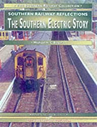 The Southern Electric Story: A Personal Celebration of the World's Largest Electric Railway (The southern railway collection)