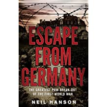 Escape from Germany: The Greatest POW Break-Out of the First World War by Neil Hanson (2012-05-01)