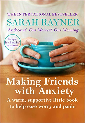 Making Friends with Anxiety: A warm, supportive little book to ease worry and panic - 2018 edition (English Edition)