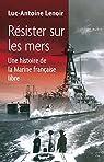 Résister sur les mers : Une histoire de la Marine française libre par Lenoir