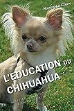 L'EDUCATION DU CHIHUAHUA: Toutes les astuces pour un Chihuahua bien éduqué