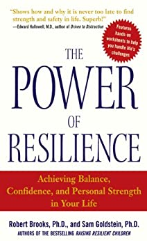 The Power of Resilience: Achieving Balance, Confidence, and Personal Strength in Your Life par [Brooks, Robert, Goldstein, Sam]