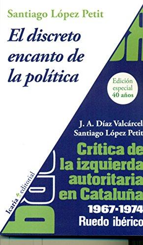 El discreto encanto de la política : crítica de la izquierda autoritaria en Catalunya 1967-1974 : ruedo ibérico