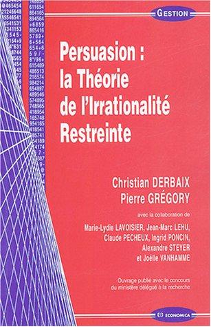 Persuasion : la Théorie de l'Irrationnalité Restreinte par Christian Derbaix