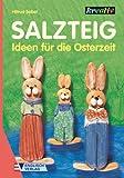 Salzteig, Ideen für die Osterzeit - Hiltrud Seibel