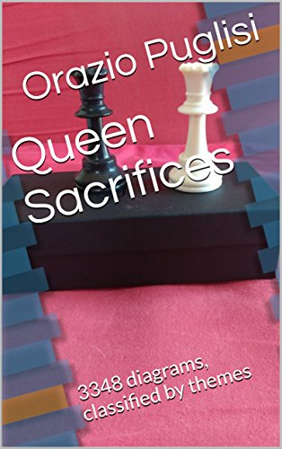 Queen Sacrifices: 3348 diagrams, classified by themes (English Edition) par [Puglisi, Orazio]