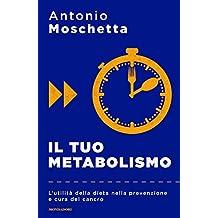 Il tuo metabolismo: L'utilità della dieta nella prevenzione e cura del cancro (Italian Edition)