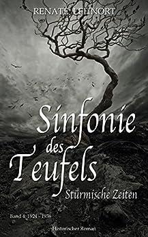 Sinfonie des Teufels - Stürmische Zeiten: Band 4: 1924 - 1938   Historischer Roman