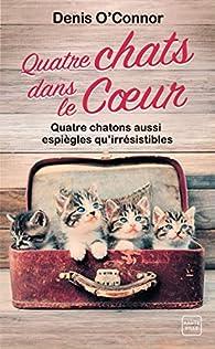 Quatre chats dans le coeur par Denis O'Connor