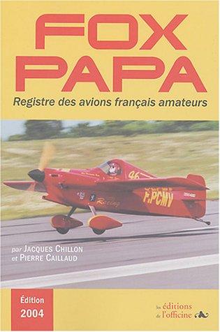 Fox Papa : Registre français des immatriculations d'avions amateurs (1937-2003) par Jacques Chillon