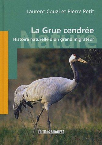 La Grue cendrée : Histoire naturelle d'un grand migrateur