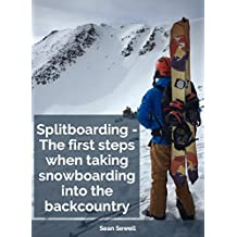 Splitboarding - The First Steps When Taking Snowboarding Into the Backcountry (English Edition)