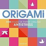 Origami anti-stress: 100 pages de papier origami