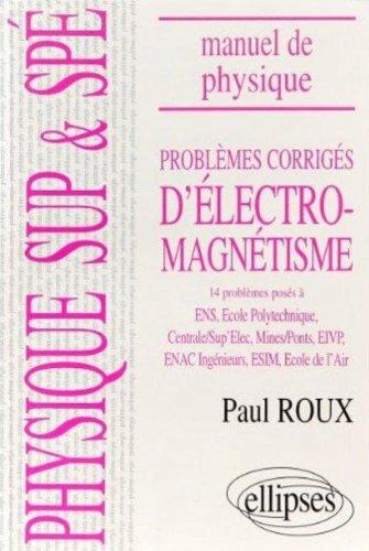 Manuel de physique générale Sup et Spé : Problèmes corrigés d'Electromagnétisme (84/94) par Paul Roux