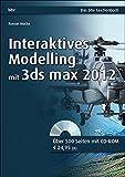 Interaktives Modelling mit 3ds max 2012 (bhv Taschenbuch)