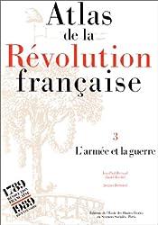 Atlas de la révolution française, tome 3. L'armée et la guerre