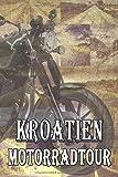 Kroatien Motorradtour: Ein Notizbuch oder Album für Motorradtouren und Ausfahrten mit Platz auf 120...