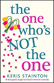 The One Who's Not the One: A feel good, laugh out loud romantic comedy (English Edit