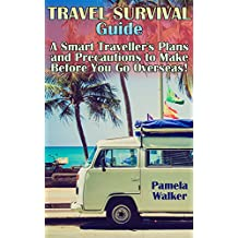 Travel Survival Guide: A Smart Traveller's Plans and Precautions to Make Before You Go Overseas!: (Pre-Travel Planning Tips) (English Edition)