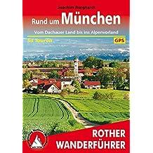 Rund um München: Vom Dachauer Land bis ins Alpenvorland. 54 Touren. Mit GPS-Tracks (Rother Wanderführer)