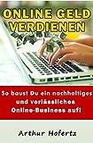 Online Geld verdienen - So baust Du ein nachhaltiges und verlässliches Online-Business auf!