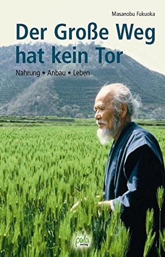 Der Große Weg hat kein Tor. Nahrung, Anbau, Leben (Die Leben Des Tao)