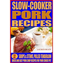 Slow Cooker Pork Recipes: Soups & Stews, Pulled Tenderloin Plus Quick and Easy Pork Chop Recipes For Your Crock Pot (English Edition)
