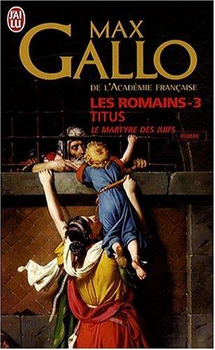 Les Romains, Tome 3 : Titus : Le Martyre des Juifs par Max Gallo