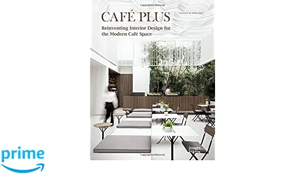 Cafe Plus: Reinventing Interior Design for the Modern Cafe Space ...