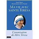 Ma vie avec sainte Teresa : Canonisation de Mère Teresa (Essais Religieux Divers)