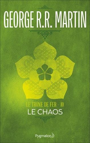 Le trône de fer (A game of Thrones), Tome 10 : Le chaos par George R. R. Martin