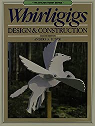 Whirligigs: Design and Construction (Chilton hobby series)
