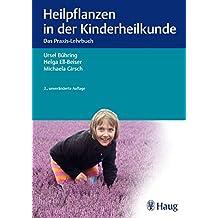 Heilpflanzen in der Kinderheilkunde: Das Praxis-Lehrbuch