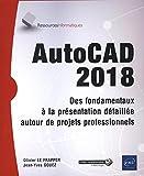 AutoCAD 2018 - Des fondamentaux à la présentation détaillée autour de projets professionnels...