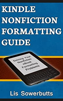 Kindle Nonfiction Formatting Guide: Solve Your Nonfiction eBook Formatting Problems (How To Format Your Book For Kindle) (English Edition) di [Sowerbutts, Lis]