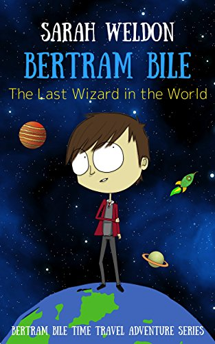 The Last Wizard in the World (Bertram Bile Time Travel Adventure Series Book 1) by [Weldon, Sarah]