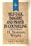 Self-Talk, Imagery, and Prayer in Counseling (Resources for Christian Counselors Series, Vol 2) by H. Norman Wright (1987-06-01)