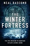 Front cover for the book The Winter Fortress: The Epic Mission to Sabotage Hitler's Atomic Bomb by Neal Bascomb